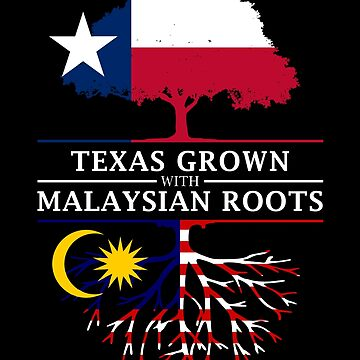 Texan Grown with Malaysian Roots by ockshirts