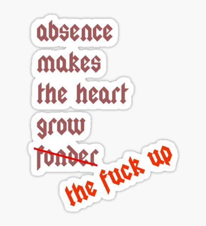 absence makes the heart Sticker