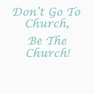 DON'T GO TO CHURCH! by esker532