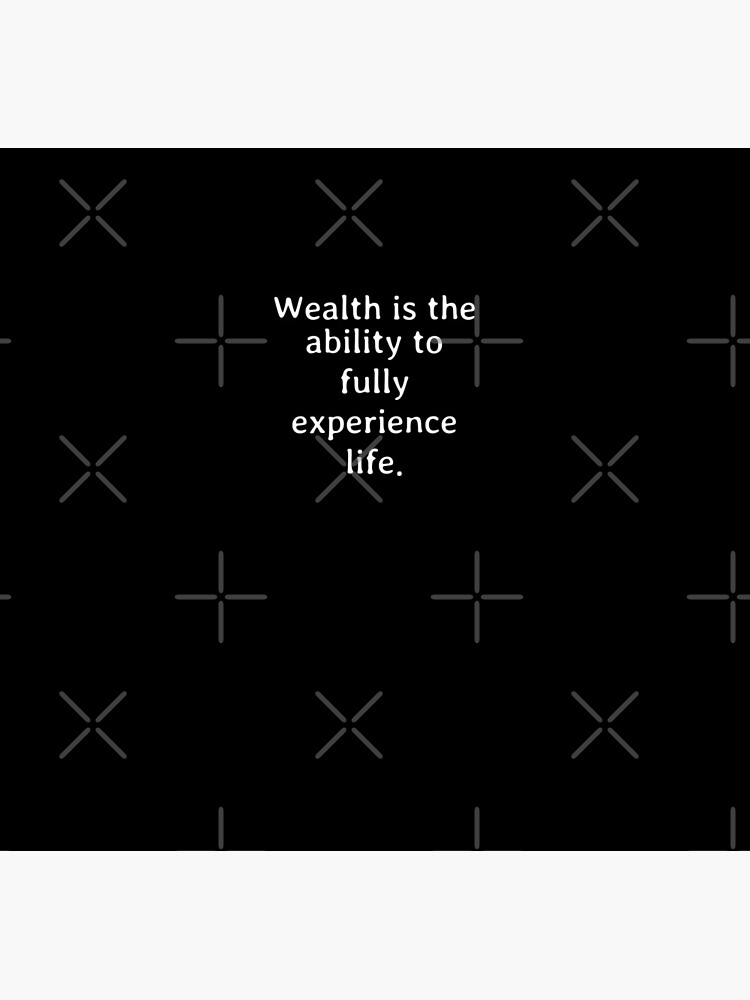 Wealth is the ability to fully experience life de dkelemen