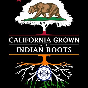 California Grown with Indian Roots by ockshirts
