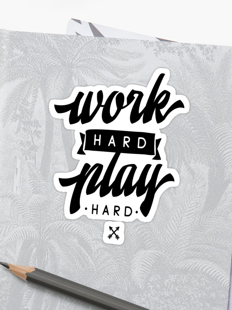 Work Hard Play Hard Inspirational Quotes | Sticker
