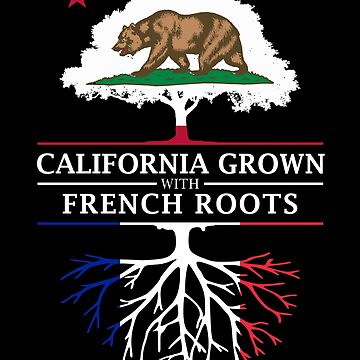 California Grown with French Roots by ockshirts