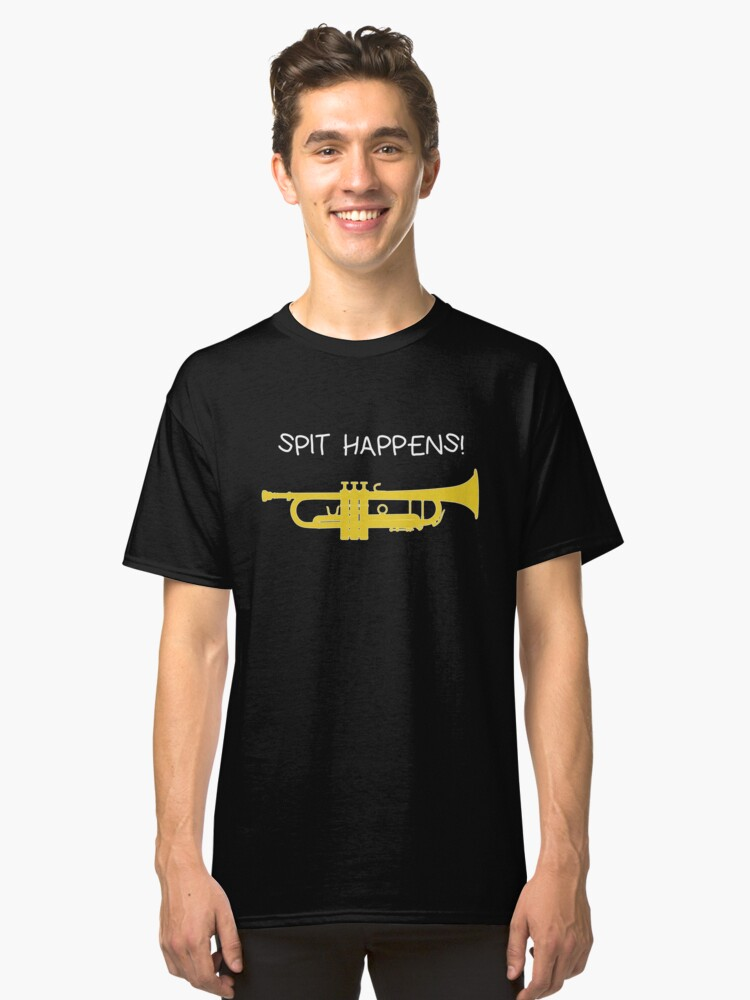 335a6985e1 Funny trumpet gift, Marching Band, Concert Band - Spit happens Classic T- Shirt