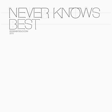 Never Knows Best by DesignbySolo