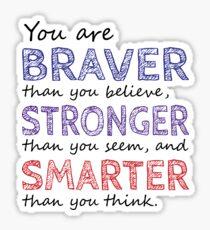 You are Braver Stronger Smarter Sticker