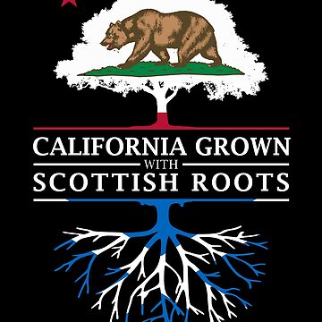California Grown with Scottish Roots by ockshirts