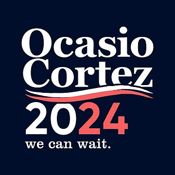 Alexandria Ocasio Cortez (AOC) 2024, We Can Wait by BootsBoots
