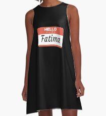 Fatima Name Label  Hello My Name Is Fatima Gift For Fatima or for a female you know called Fatima A-Line Dress