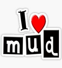 I LOVE MUD Sticker