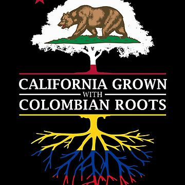 California Grown with Colombian Roots by ockshirts