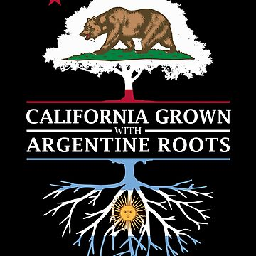 California Grown with Argentine Roots by ockshirts