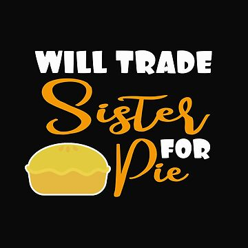 Will Trade Sister For Pie by 64thMixUp