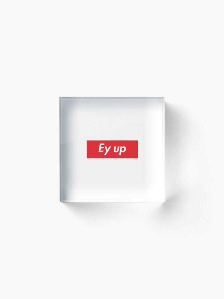 Alternate view of Ey up / Eyup Acrylic Block