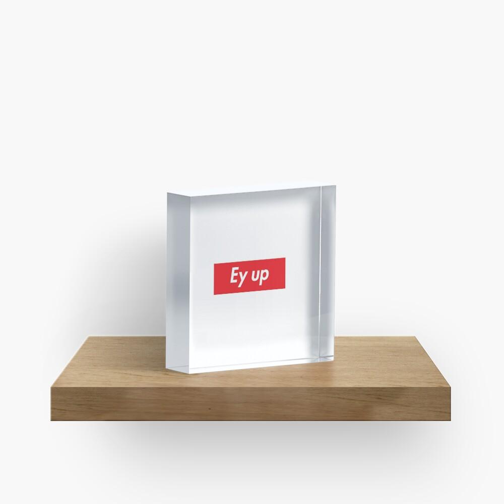 Ey up / Eyup Acrylic Block