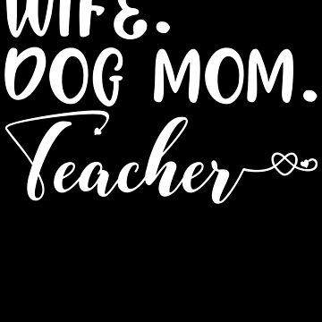 Wife Dog Mom Teacher by kamrankhan