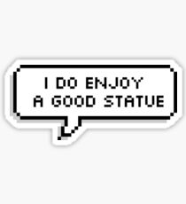 I Do Love A Good Statue Sticker