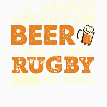 A Man Cannot Survive On Beer Alone He Needs Rugby As Well by orangepieces