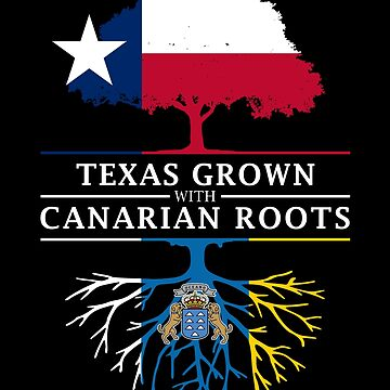 Texan Grown with Canary Island Roots by ockshirts