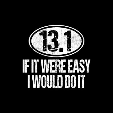 13.1 If It Were Easy I Would Do It by FairOaksDesigns