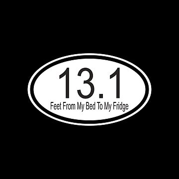 13.1 Feet From My Bed To The Fridge Cutout Oval by FairOaksDesigns