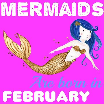 Mermaids are born in FEBRUARY by KaylinArt