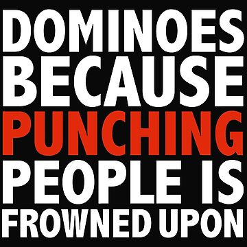 Dominoes because punching people is frowned upon by losttribe