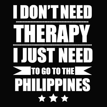 Don't Need Therapy Need to go to The Philippines Vacation Wanderlust by losttribe