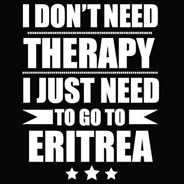 Don't Need Therapy Need to go to Eritrea Vacation Wanderlust by losttribe