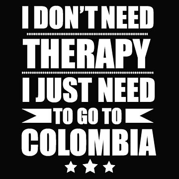 Don't Need Therapy Need to go to Colombia  Vacation Wanderlust by losttribe