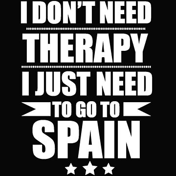 Don't Need Therapy Need to go to Spain Vacation Wanderlust by losttribe