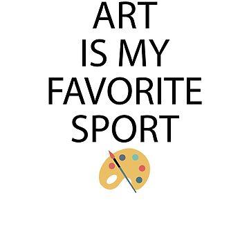 Art Is My Favorite Sport Cool Artist Art Lover Gift  by allsortsmarket