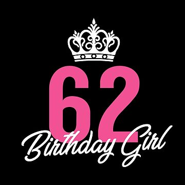 Funny 62 Birthday Girl Queen by with-care