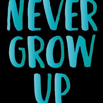 Never Grow Up by with-care