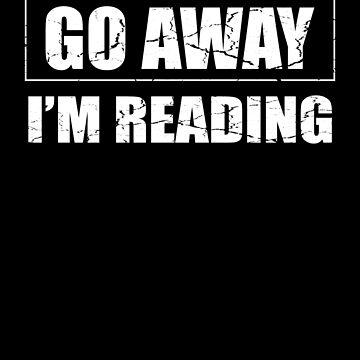 Go Away I'm Reading Cute Bookworm Book Lover  by allsortsmarket