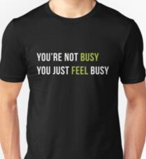 You are not Busy You just Feel Busy T-Shirt