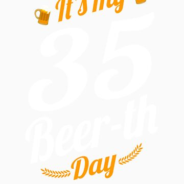 It's My 35 Beer th Day Birthday Milestone Funny Beer Gift by orangepieces