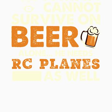 A Man Cannot Survive On Beer Alone He Needs RC Planes As Well by orangepieces