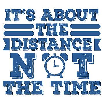 It's A Time Tee Saying It's About The Distance Not The Time T-shirt Design Clock Watch Miles by Customdesign200