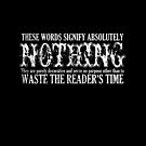 These Words Signify Nothing Waste Time  by ClothedCircuit