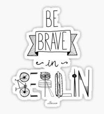 Be brave in Berlin Sticker