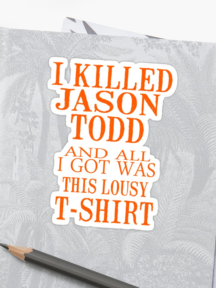 72510480 I Killed Jason Todd And All I Got Was This Lousy T-Shirt