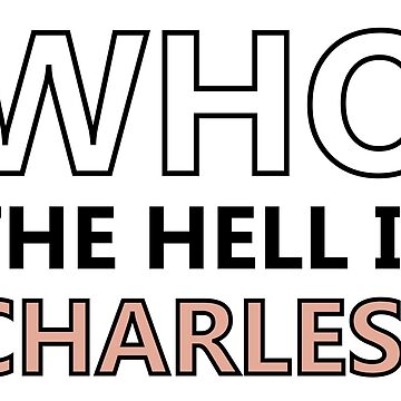 Who The Hell Is Charles? by EverySongEnds