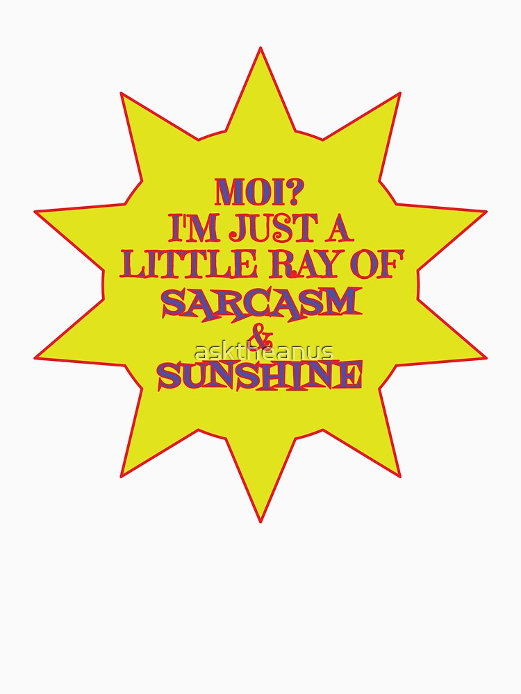 I'm a Ray of Sarcasm & Sunshine by asktheanus