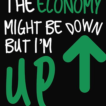 The Economy Might Be Down But I'm Up by 64thMixUp