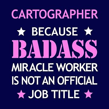 Cartographer Badass Funny Birthday Cool Christmas Gift by smily-tees