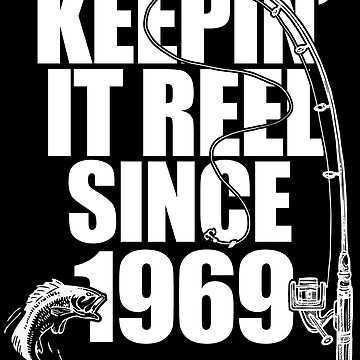 50th Birthday Fishing Design - Keepin It Reel Since 1969  by kudostees