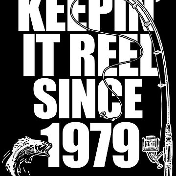 40th Birthday Fishing Design - Keepin It Reel Since 1979  by kudostees