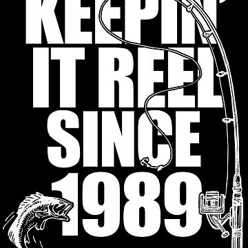 30th Birthday Fishing Design - Keepin It Reel Since 1989  by kudostees