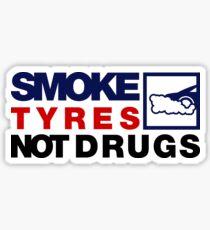 SMOKE TYRES NOT DRUGS (5) Sticker